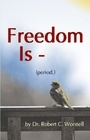 Freedom Is - (period.) Newest Release - get your copy today!